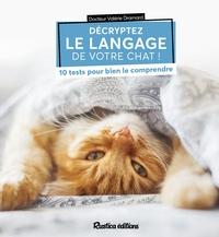 Valérie Dramard - Décryptez le langage de votre chat ! - 10 tests pour bien le comprendre.