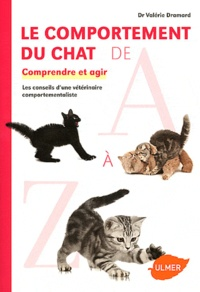 Valérie Dramard - Le comportement du chat de A à Z - Comprendre et agir. Les conseils d'une vétérinaire comportementaliste.