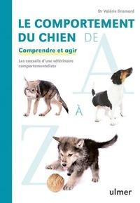 Valérie Dramard - Le comportement du chien de A à Z - Comprendre et agir. Les conseils d'une vétérinaire comportementaliste.