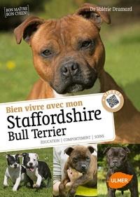 Valérie Dramard - Savoir vivre avec mon Staffordshire Bull Terrier - Education, comportement, soins.