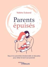 Valérie Duband - Parents épuisés - Stop à la surenchère émotionnelle et éducative pour éviter le burn out parental.