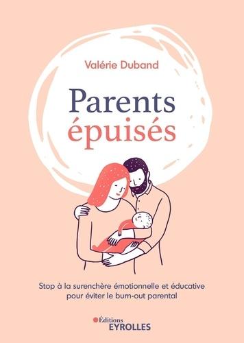 Parents épuisés. Stop à la surenchère émotionnelle et éducative pour éviter le burn out parental