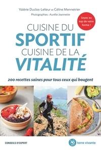 Valérie Duclos-Lelieur et Céline Mennetrier - Cuisine du sportif, cuisine de la vitalité - 200 recettes saines pour tous ceux qui bougent.