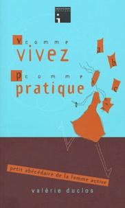 Valérie Duclos - V comme Vivez, P comme Pratique - Petit abécédaire de la femme active.
