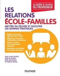 Valérie Duffez et Jean-Louis Auduc - Les relations école-familles - Mettre en oeuvre et faciliter les bonnes pratiques.