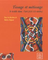 Valérie Dupont - Tissage et métissage - Le textile dans l'art (XIXe-XXe siècles).