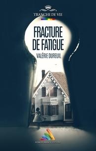 Valérie Dureuil - Fracture de fatigue.