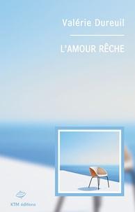 Valérie Dureuil - L'amour rêche.