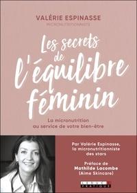 Valérie Espinasse - Les secrets de l'équilibre féminin - La micronutrition au service de votre bien-être.