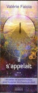 Valérie Faiola - Il s'appelait... - 44 cartes de transformation pour traverser les étapes du deuil.