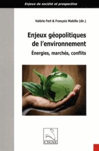 Valérie Fert et François Mabille - Enjeux géopolitiques de l'environnement - Energies, marchés, conflits.