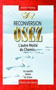 Téléchargez des ebooks ebay gratuits Reconversion : osez  - L'autre moitié du chemin... par Valérie Ficheux 9791035927356