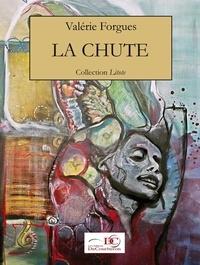 Valérie Forgues et  Les Éditions De Courberon - La chute.