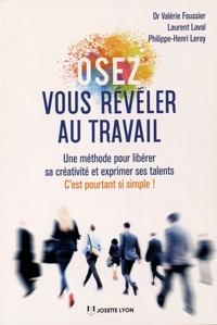 Valérie Foussier et Laurent Laval - Osez vous révéler au travail - Une méthode pour libérer sa créativité et exprimer ses talents.