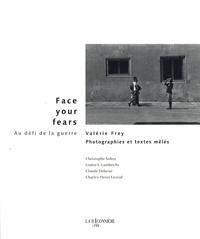 Valérie Frey - Face your fears - Au défi de la guerre.