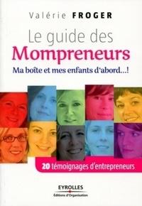 Valérie Froger - Le guide des mompreneurs - Ma boîte et mes enfants d'abord ... !.