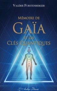 Valérie Furstenberger - Mémoire de Gaïa et les clés quantiques.