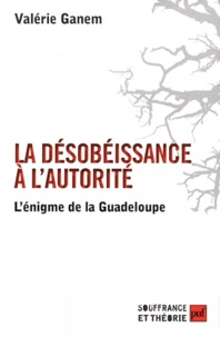 Valérie Ganem - La désobéissance à l'autorité - L'énigme de la Guadeloupe.