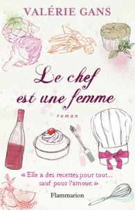 """Valérie Gans - Le Chef est une femme - """"Elle a des recettes pour tout... sauf pour l'amour""""."""