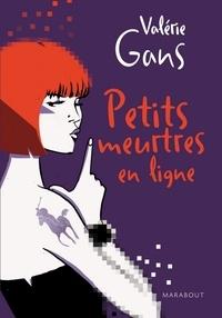 Valérie Gans - Petits meurtres en ligne.