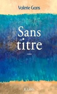 Téléchargement de livre à partir de google books Sans titre par Valérie Gans FB2 PDF (French Edition)