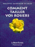 Valérie Garnaud - Comment tailler vos rosiers.