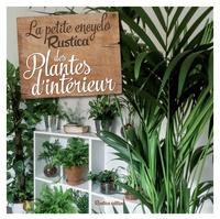 Valérie Garnaud - La petite encyclo Rustica des plantes d'intérieur.