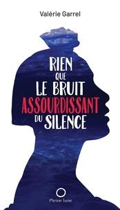 Valérie Garrel - Rien que le bruit assourdissant du silence.