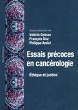 Valérie Gateau et François Doz - Essais précoces en cancérologie - Ethique et justice.