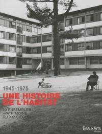 """Valérie Gaudard et Florence Margo-Schwoebel - 1945-1975 Une histoire de l'habitat - 40 ensembles de logements """"Patrimoine du XXe siècle""""."""