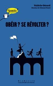 Valérie Gérard - Obéir ? Se révolter ?.