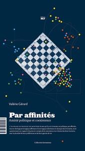 Valérie Gérard - Par affinités - Amitié politique et coexistence.