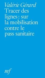 Valérie Gérard - Tracer des lignes - Sur la mobilisation contre le pass sanitaire.