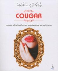 Valérie Gibson - Cougar - Le guide officiel des femmes sortant avec de jeunes hommes.