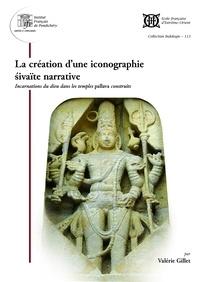 Valérie Gillet - La création d'une iconographie sivaïte narrative - Incarnations du dieu dans les temples pallava construits.
