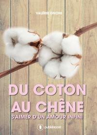 Valérie Gnoni - Du coton au chêne - S'aimer d'un amour infini.