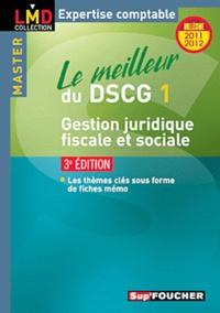 Valérie Gomez-Bassac et Georges Langlois - Le meilleur du DSCG 1 Gestion juridique, fiscale et sociale - Millésime 2011-2012.
