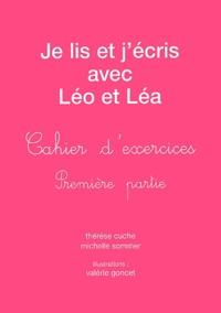 Valérie Goncet et Thérèse Cuche - Je lis et j'écris avec Léo et Léa. - Cahier d'exercices, première partie.