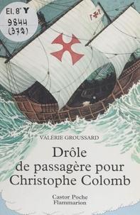 Valérie Groussard - Drôle de passagère pour Christophe Colomb.