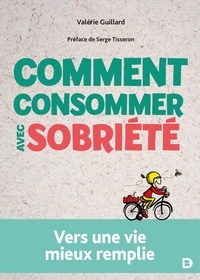 Valérie Guillard - Comment consommer avec sobriété.