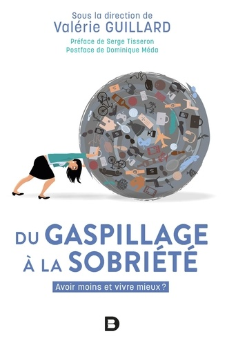 Du gaspillage à la sobriété. Avoir moins et vivre mieux ?