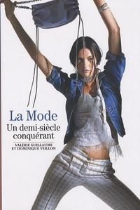 Valérie Guillaume et Dominique Veillon - La mode - Un demi-siècle conquérant.