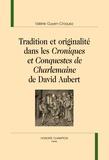 Valérie Guyen-Croquez - Tradition et originalité dans les Croniques et Conquestes de Charlemaine de David Aubert.