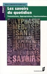Valérie Haas - Les savoirs du quotidien - Transmissions, appropriations, représentations.