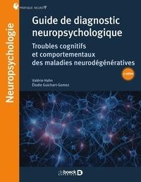 Valérie Hahn et Elodie Guichart-Gomez - Guide de diagnostic neuropsychologique - Troubles neurocognitifs et comportementaux des maladies neurodégénératives.