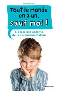 Valérie Halfon - Tout le monde en a un, sauf moi ! - Libérer nos enfants de la surconsommation.