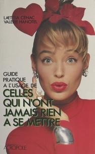 Valérie Hanotel et L Cenac - Guide pratique à l'usage de celles qui n'ont jamais rien à se mettre.