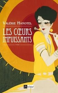 Valérie Hanotel - Les coeurs impuissants.