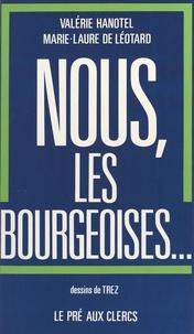 Valérie Hanotel et Marie-Laure de Léotard - Nous, les bourgeoises.