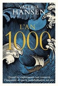Valerie Hansen - L'an 1000 - Quand les explorateurs ont connecté l'humanité et que la mondialisation est née.